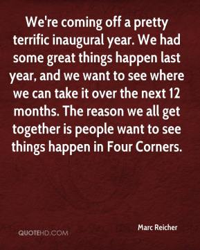 Marc Reicher  - We're coming off a pretty terrific inaugural year. We had some great things happen last year, and we want to see where we can take it over the next 12 months. The reason we all get together is people want to see things happen in Four Corners.