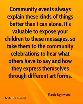 Marcie Lightwood  - Community events always explain these kinds of things better than I can alone. It's valuable to expose your children to these messages, so take them to the community celebrations to hear what others have to say and how they express themselves through different art forms.