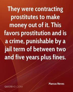 Marcus Neves  - They were contracting prostitutes to make money out of it. This favors prostitution and is a crime, punishable by a jail term of between two and five years plus fines.