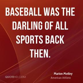 Marion Motley - Baseball was the darling of all sports back then.