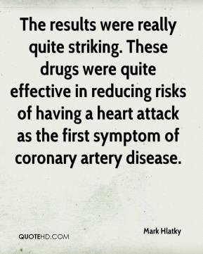 Mark Hlatky  - The results were really quite striking. These drugs were quite effective in reducing risks of having a heart attack as the first symptom of coronary artery disease.