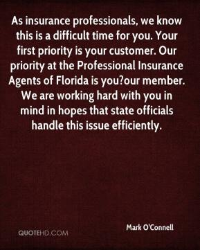 As insurance professionals, we know this is a difficult time for you. Your first priority is your customer. Our priority at the Professional Insurance Agents of Florida is you?our member. We are working hard with you in mind in hopes that state officials handle this issue efficiently.