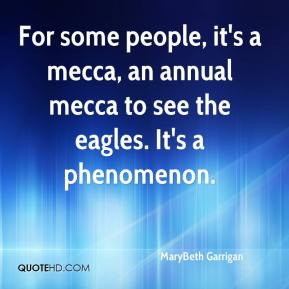 MaryBeth Garrigan  - For some people, it's a mecca, an annual mecca to see the eagles. It's a phenomenon.