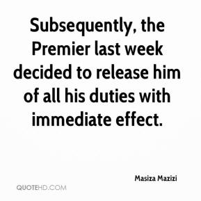 Masiza Mazizi  - Subsequently, the Premier last week decided to release him of all his duties with immediate effect.