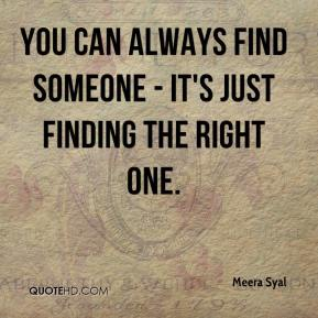 You can always find someone - it's just finding the right one.