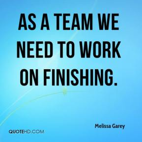 As a team we need to work on finishing.