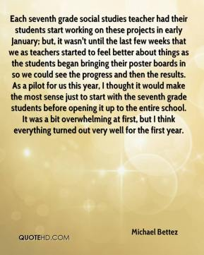 Michael Bettez  - Each seventh grade social studies teacher had their students start working on these projects in early January; but, it wasn't until the last few weeks that we as teachers started to feel better about things as the students began bringing their poster boards in so we could see the progress and then the results. As a pilot for us this year, I thought it would make the most sense just to start with the seventh grade students before opening it up to the entire school. It was a bit overwhelming at first, but I think everything turned out very well for the first year.