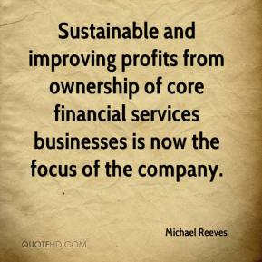 Michael Reeves  - Sustainable and improving profits from ownership of core financial services businesses is now the focus of the company.