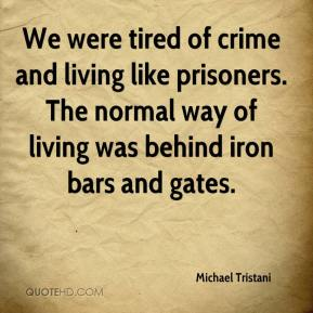 Michael Tristani  - We were tired of crime and living like prisoners. The normal way of living was behind iron bars and gates.