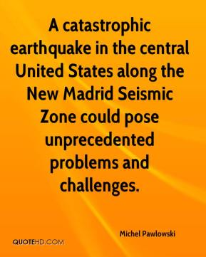 A catastrophic earthquake in the central United States along the New Madrid Seismic Zone could pose unprecedented problems and challenges.