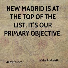Michel Pawlowski  - New Madrid is at the top of the list. It's our primary objective.