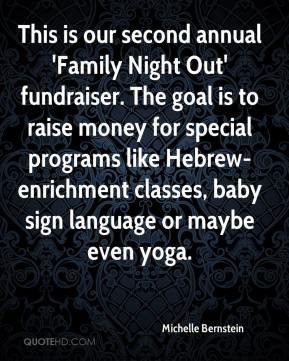 Michelle Bernstein  - This is our second annual 'Family Night Out' fundraiser. The goal is to raise money for special programs like Hebrew-enrichment classes, baby sign language or maybe even yoga.