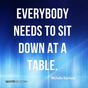 Everybody needs to sit down at a table.