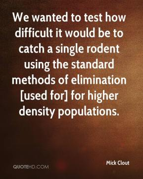 Mick Clout  - We wanted to test how difficult it would be to catch a single rodent using the standard methods of elimination [used for] for higher density populations.