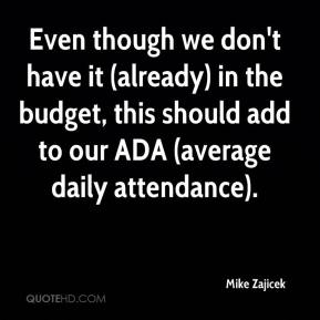 Mike Zajicek  - Even though we don't have it (already) in the budget, this should add to our ADA (average daily attendance).