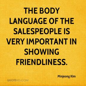 Minjeong Kim  - The body language of the salespeople is very important in showing friendliness.