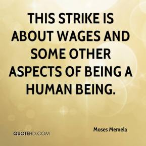 Moses Memela  - This strike is about wages and some other aspects of being a human being.