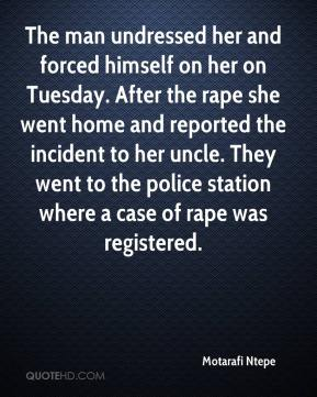 Motarafi Ntepe  - The man undressed her and forced himself on her on Tuesday. After the rape she went home and reported the incident to her uncle. They went to the police station where a case of rape was registered.