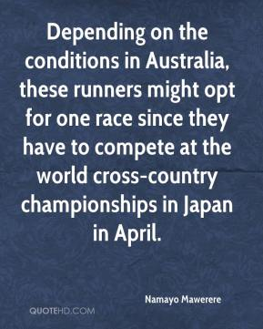 Namayo Mawerere  - Depending on the conditions in Australia, these runners might opt for one race since they have to compete at the world cross-country championships in Japan in April.