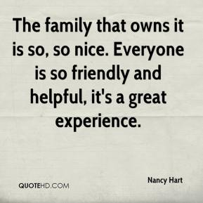 Nancy Hart  - The family that owns it is so, so nice. Everyone is so friendly and helpful, it's a great experience.