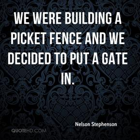 Nelson Stephenson  - We were building a picket fence and we decided to put a gate in.