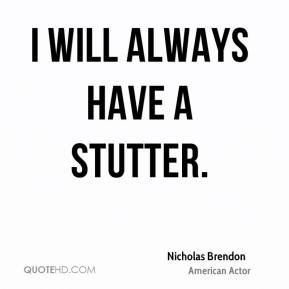 I will always have a stutter.