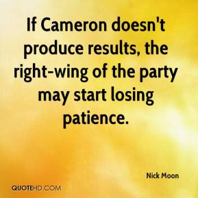 Nick Moon  - If Cameron doesn't produce results, the right-wing of the party may start losing patience.