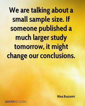 We are talking about a small sample size. If someone published a much larger study tomorrow, it might change our conclusions.