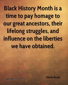 Olinda Ricard  - Black History Month is a time to pay homage to our great ancestors, their lifelong struggles, and influence on the liberties we have obtained.