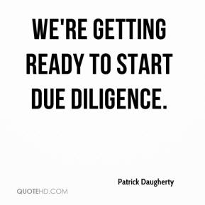 Patrick Daugherty  - We're getting ready to start due diligence.