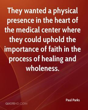 Paul Parks  - They wanted a physical presence in the heart of the medical center where they could uphold the importance of faith in the process of healing and wholeness.