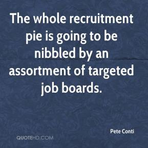 The whole recruitment pie is going to be nibbled by an assortment of targeted job boards.