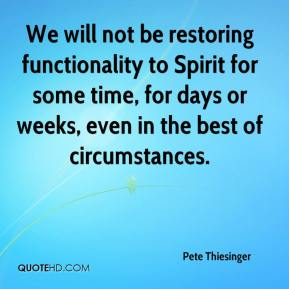 Pete Thiesinger  - We will not be restoring functionality to Spirit for some time, for days or weeks, even in the best of circumstances.
