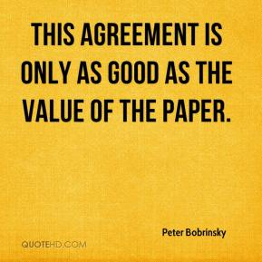 Peter Bobrinsky  - This agreement is only as good as the value of the paper.