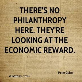 Peter Guber  - There's no philanthropy here. They're looking at the economic reward.