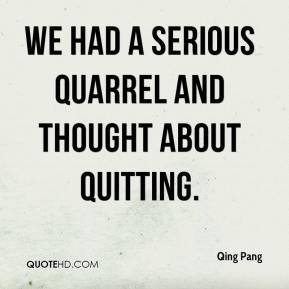 Qing Pang  - We had a serious quarrel and thought about quitting.