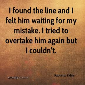 Radoslav Zidek  - I found the line and I felt him waiting for my mistake. I tried to overtake him again but I couldn't.