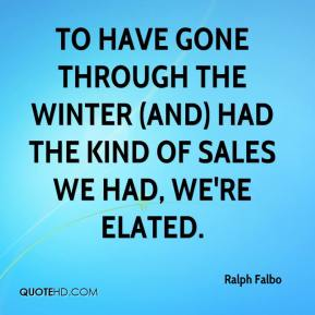 Ralph Falbo  - To have gone through the winter (and) had the kind of sales we had, we're elated.