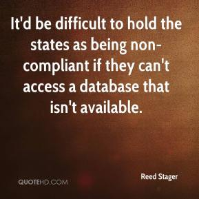 Reed Stager  - It'd be difficult to hold the states as being non-compliant if they can't access a database that isn't available.