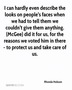 I can hardly even describe the looks on people's faces when we had to tell them we couldn't give them anything. (McGee) did it for us, for the reasons we voted him in there - to protect us and take care of us.