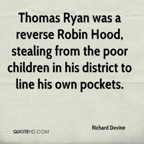 Richard Devine  - Thomas Ryan was a reverse Robin Hood, stealing from the poor children in his district to line his own pockets.