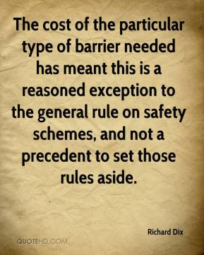 The cost of the particular type of barrier needed has meant this is a reasoned exception to the general rule on safety schemes, and not a precedent to set those rules aside.