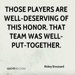 Rickey Broussard  - Those players are well-deserving of this honor. That team was well-put-together.