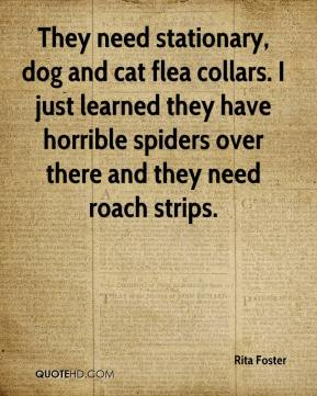 Rita Foster  - They need stationary, dog and cat flea collars. I just learned they have horrible spiders over there and they need roach strips.