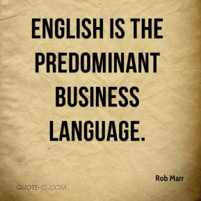 Rob Marr  - English is the predominant business language.