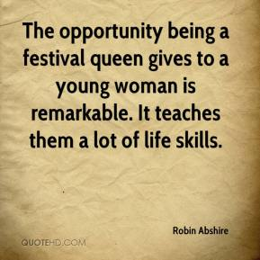 Robin Abshire  - The opportunity being a festival queen gives to a young woman is remarkable. It teaches them a lot of life skills.