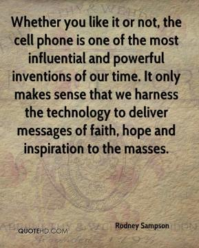 Rodney Sampson  - Whether you like it or not, the cell phone is one of the most influential and powerful inventions of our time. It only makes sense that we harness the technology to deliver messages of faith, hope and inspiration to the masses.