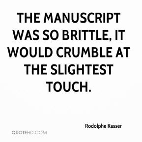 Rodolphe Kasser  - The manuscript was so brittle, it would crumble at the slightest touch.