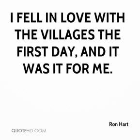 Ron Hart  - I fell in love with The Villages the first day, and it was it for me.