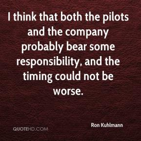 Ron Kuhlmann  - I think that both the pilots and the company probably bear some responsibility, and the timing could not be worse.